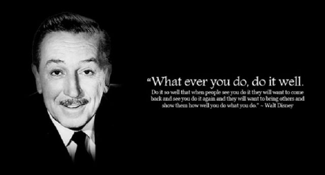 "Walt Disney Quote - ""What ever you do, do it well"""