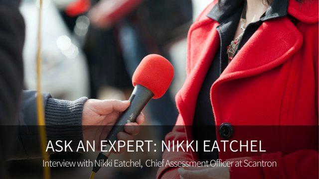 Ask An Expert: Nikki Eatchel - Interview with Nikki Eatchel, Chief Assessment Officer at Scantron